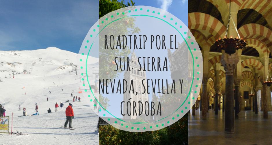 Roadtrip por el sur: una semana en Sierra Nevada, Sevilla y Córdoba